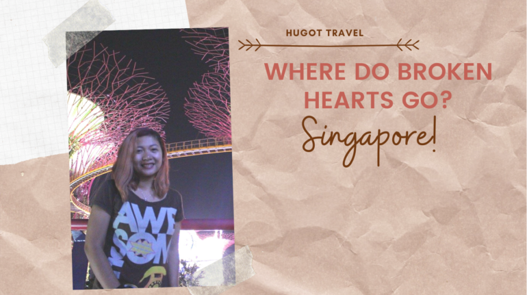 Where do broken hearts go SINGAPORE!